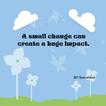 A small change can create a huge impact.