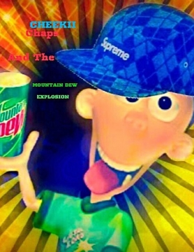 Cheekii Chaps And The Mountain Dew Explosion