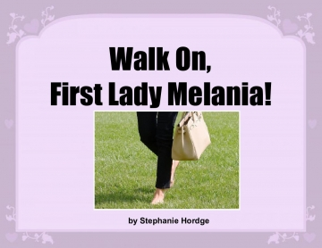 Walk On, First Lady Melania!