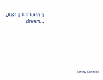 A kid with a dream...
