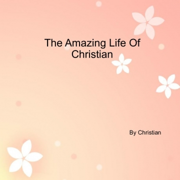 The Amazing Life Of Christian
