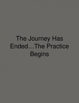 The Journey Has Ended…The Practice Begins