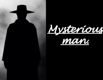 The mysterious man.