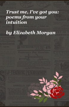 Trust me, I've got you: poems from your intuition