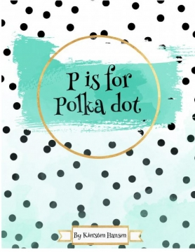 P is For Polka Dot