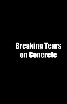 Breaking Tears on Concrete