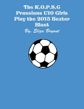 The K.O.P.S.C. Prussians U10 Girls Play the 2015 Baxter Blast