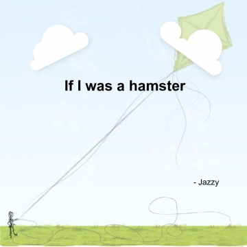 If I was a hamster