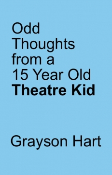 Odd Thoughts from a 15 Year Old Theatre Kid