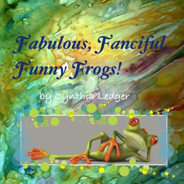 Fabulous, Fanciful, Funny Frogs!