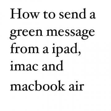 How to send a green message from ipad,imac and macbook air