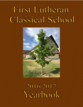First Lutheran Classical School 2016-2017 Yearbook