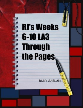 Rj's Weeks 6-10 LA3 Through the Pages