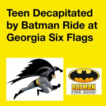 Teen Decapitated by Batman Ride at Georgia Six Flags