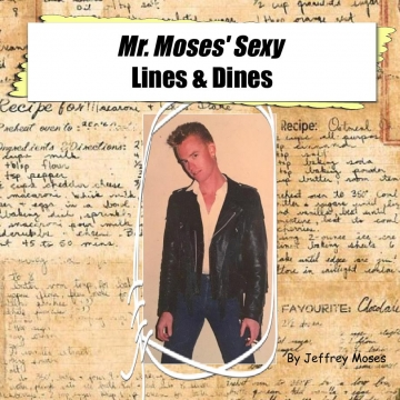 Mr. Moses' Sexy Lines and Dines