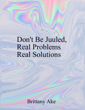 Don't Be Juuled, Real Problems Real Solutions