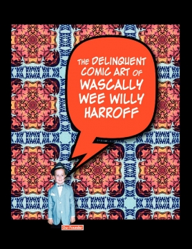 The Delinquent Comic Art of Wascally Wee Willy Harroff