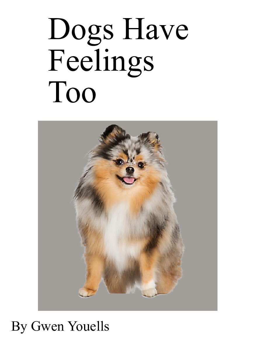 dogs have feelings too Animals have feelings, too has 10 ratings and 6 reviews stacie said: sandy is a wonderful family dog we follow along on her busy day going for walks.