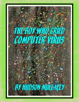 The Boy Who Cried Computer Virus