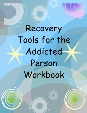 Recovery Tools for the Addicted Person Workbook