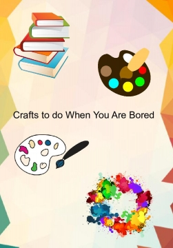 Crafts to do When You are bored