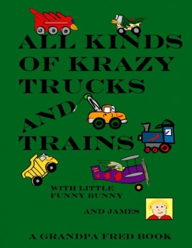 All Kinds of Krazy Trucks and Trains