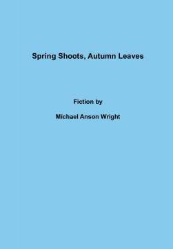 Spring Shoots, Autumn Leaves