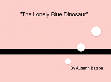 """The Lonely Blue Dinosaur"""