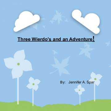 Three Wierdo's and an Adventure!