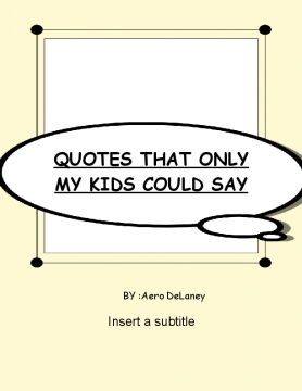 Quotes That Only My Kids Could Say
