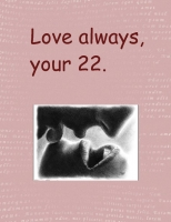 Love always, your 22.