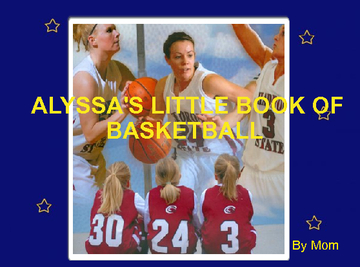 ALYSSA'S LITTLE BOOK OF BASKETBALL