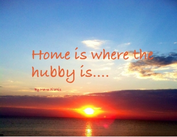 Home Is Where The Hubby Is.