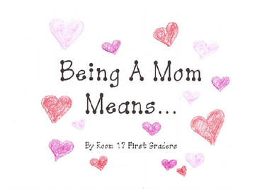Being A Mom Means...