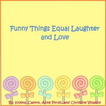 Funny Things Equal Laughter and Love