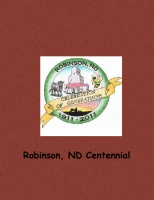 Robinson, ND 100th Centennial