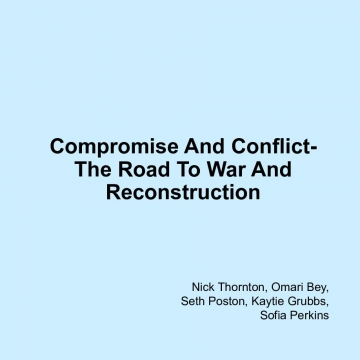 Compromise And Conflict- The Road To War And Reconstruction