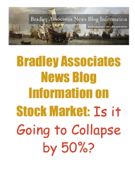 Bradley Associates News Blog Information on Stock Market: Is it Going to Collapse by 50%?