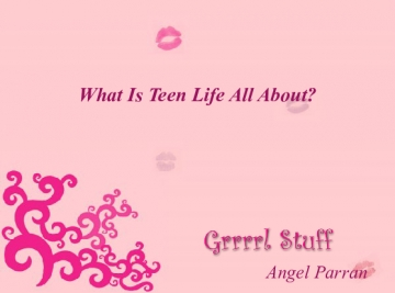 What Is Teen Life All About?