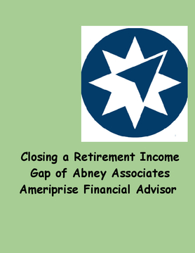Closing a Retirement Income Gap of Abney Associates Ameriprise Financial Advisor