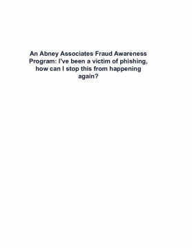An Abney Associates Fraud Awareness Program: I've been a victim of phishing, how can I stop this from happening again?