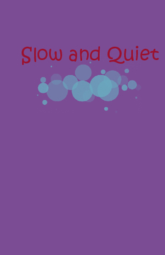Quiet and slow