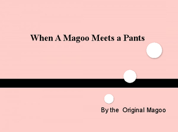 When a Magoo Meets a Pants