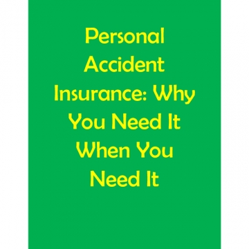 Personal Accident Insurance: Why You Need It When You Need It