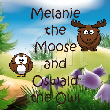 Melanie the Moose and Oswald the Owl
