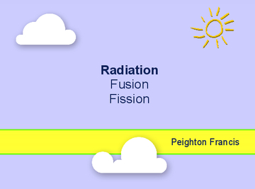 Radiation, Fusion, and Fission