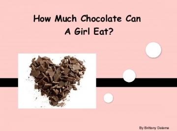 How Much Chocolate Can A Girl Eat?
