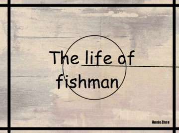 The life of fishman