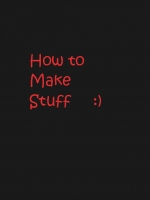 How to make stuff