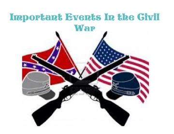 Important Events In the Civil War